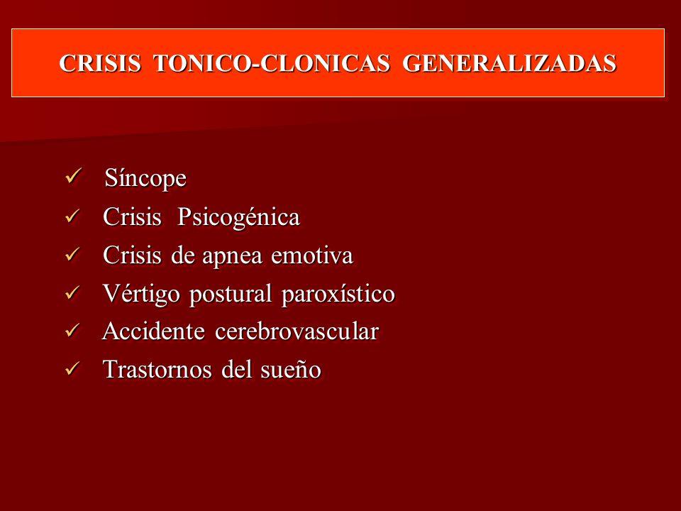 CRISIS TONICO-CLONICAS GENERALIZADAS Síncope Síncope Crisis Psicogénica Crisis Psicogénica Crisis de apnea emotiva Crisis de apnea emotiva Vértigo pos