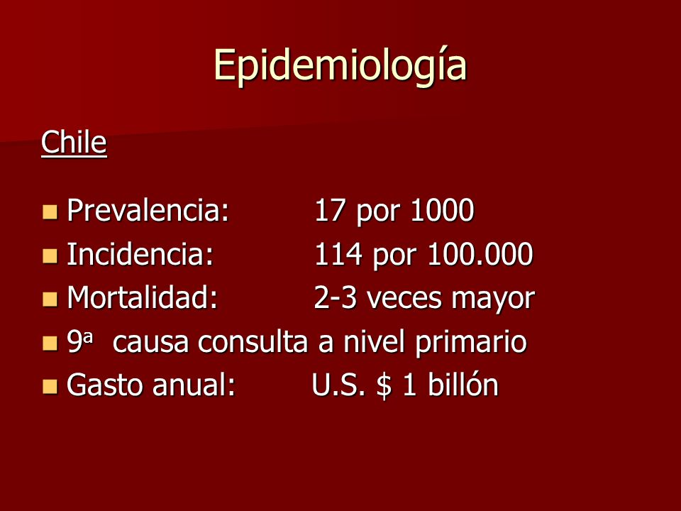 Epidemiología Chile Prevalencia:17 por 1000 Prevalencia:17 por 1000 Incidencia: 114 por 100.000 Incidencia: 114 por 100.000 Mortalidad: 2-3 veces mayo