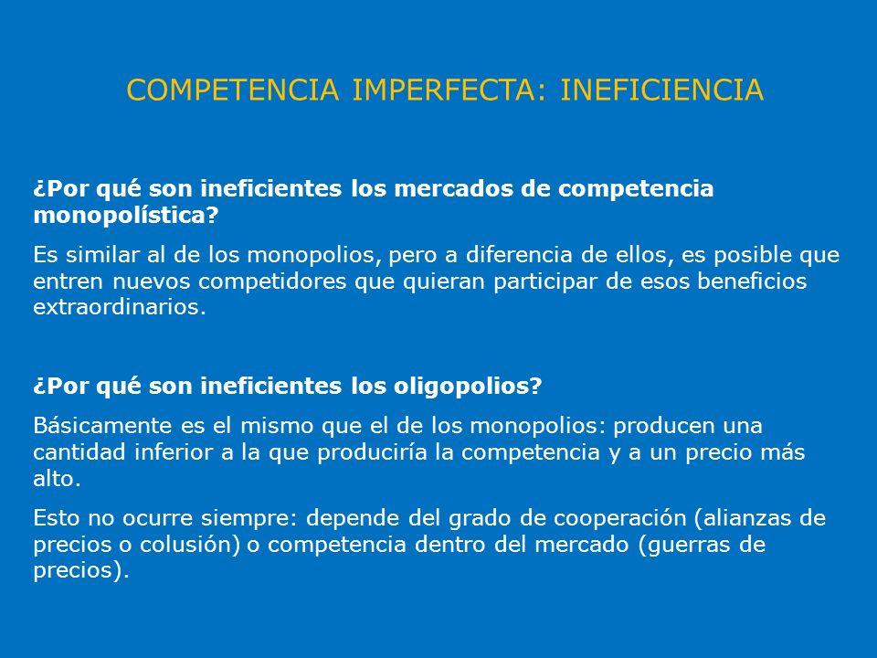 COMPETENCIA IMPERFECTA: INEFICIENCIA ¿Por qué son ineficientes los mercados de competencia monopolística? Es similar al de los monopolios, pero a dife