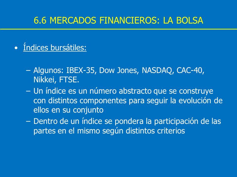 6.6 MERCADOS FINANCIEROS: LA BOLSA Índices bursátiles: –Algunos: IBEX-35, Dow Jones, NASDAQ, CAC-40, Nikkei, FTSE. –Un índice es un número abstracto q