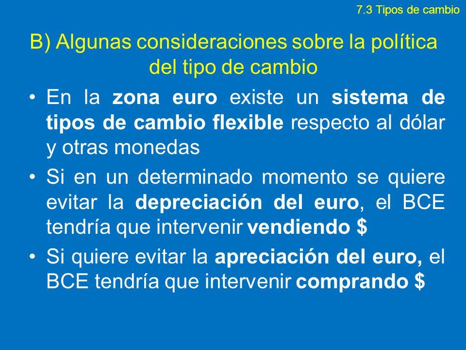 B) Algunas consideraciones sobre la política del tipo de cambio En la zona euro existe un sistema de tipos de cambio flexible respecto al dólar y otra