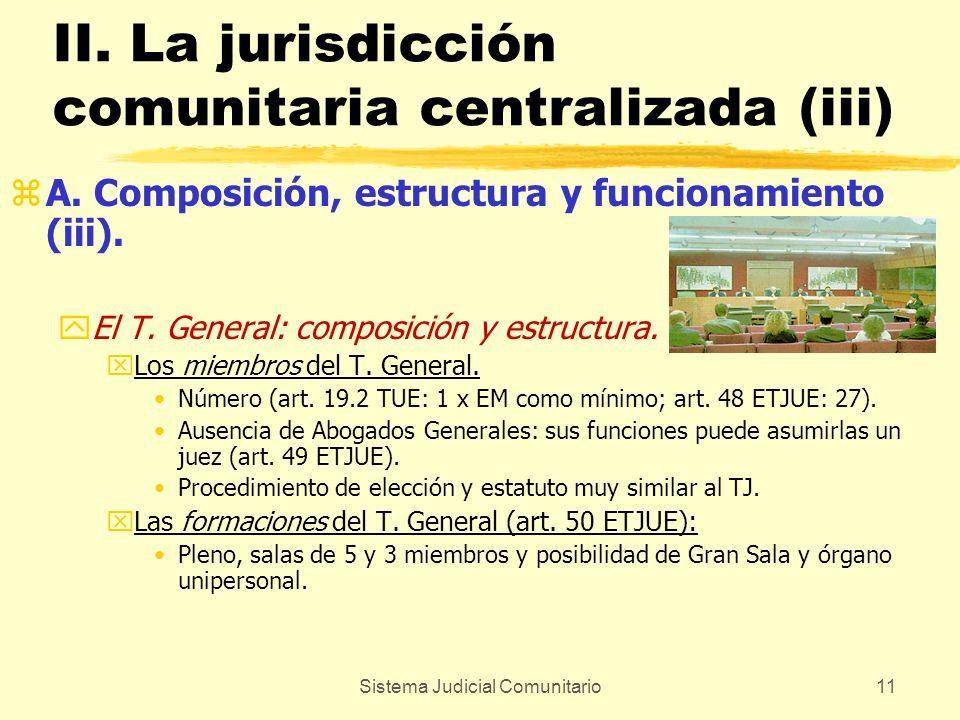 Sistema Judicial Comunitario11 II. La jurisdicción comunitaria centralizada (iii) zA. Composición, estructura y funcionamiento (iii). yEl T. General: