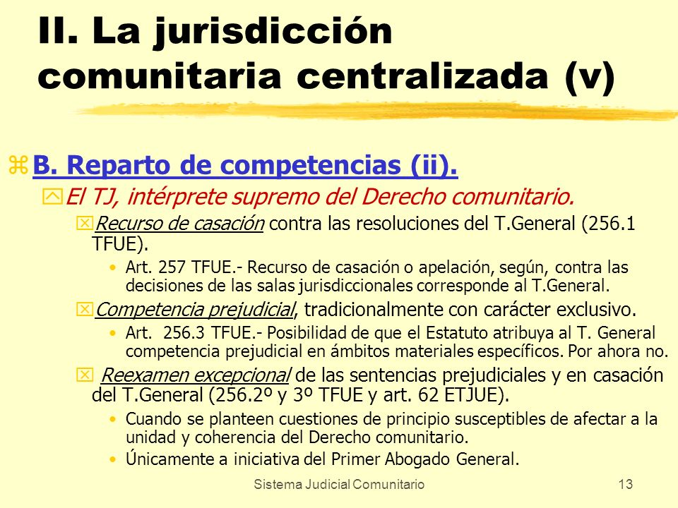 Sistema Judicial Comunitario13 II. La jurisdicción comunitaria centralizada (v) zB. Reparto de competencias (ii). yEl TJ, intérprete supremo del Derec