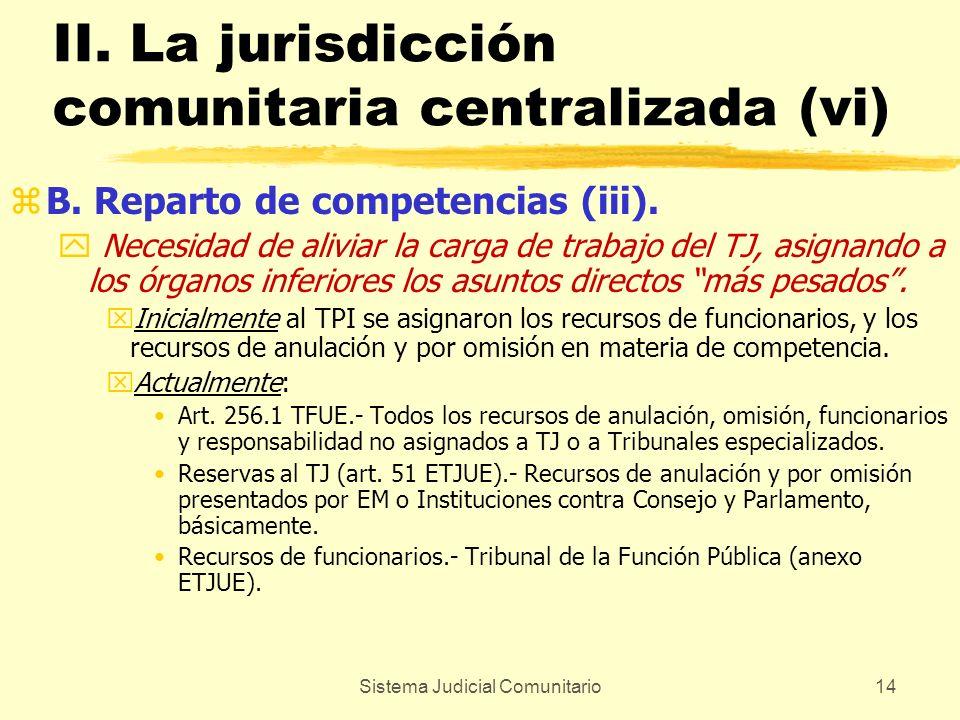 Sistema Judicial Comunitario14 II. La jurisdicción comunitaria centralizada (vi) zB. Reparto de competencias (iii). y Necesidad de aliviar la carga de