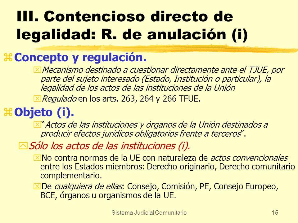 Sistema Judicial Comunitario15 III. Contencioso directo de legalidad: R. de anulación (i) zConcepto y regulación. xMecanismo destinado a cuestionar di