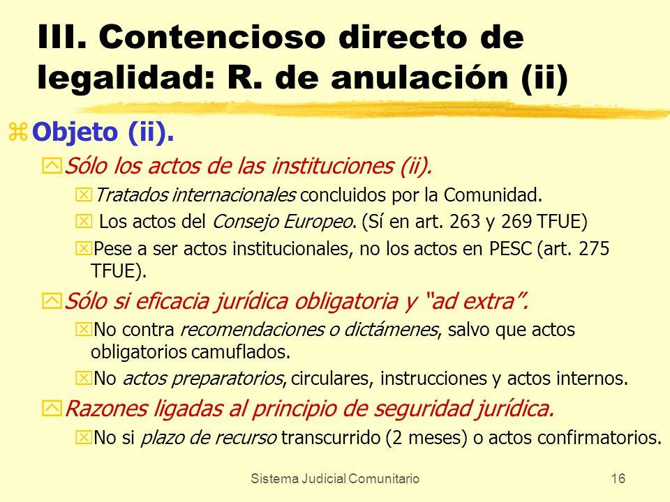 Sistema Judicial Comunitario16 III. Contencioso directo de legalidad: R. de anulación (ii) zObjeto (ii). ySólo los actos de las instituciones (ii). xT