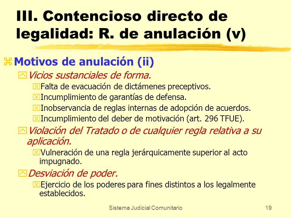 Sistema Judicial Comunitario19 III. Contencioso directo de legalidad: R. de anulación (v) zMotivos de anulación (ii) yVicios sustanciales de forma. xF