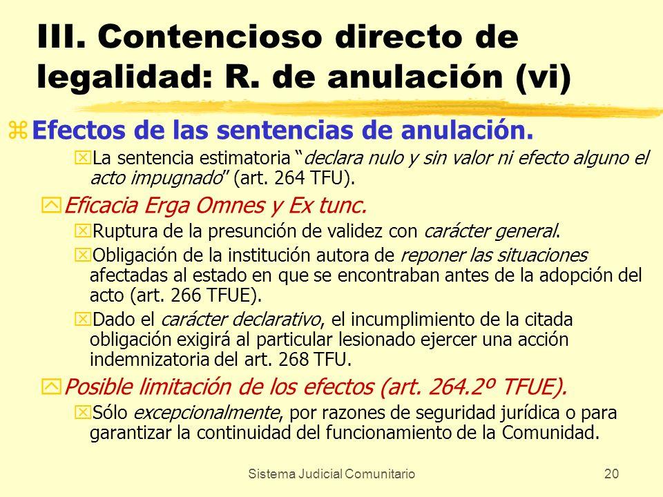 Sistema Judicial Comunitario20 III. Contencioso directo de legalidad: R. de anulación (vi) zEfectos de las sentencias de anulación. xLa sentencia esti
