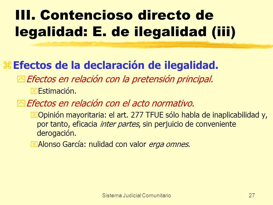 Sistema Judicial Comunitario27 III. Contencioso directo de legalidad: E. de ilegalidad (iii) zEfectos de la declaración de ilegalidad. yEfectos en rel