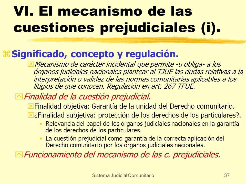 Sistema Judicial Comunitario37 VI. El mecanismo de las cuestiones prejudiciales (i). zSignificado, concepto y regulación. xMecanismo de carácter incid