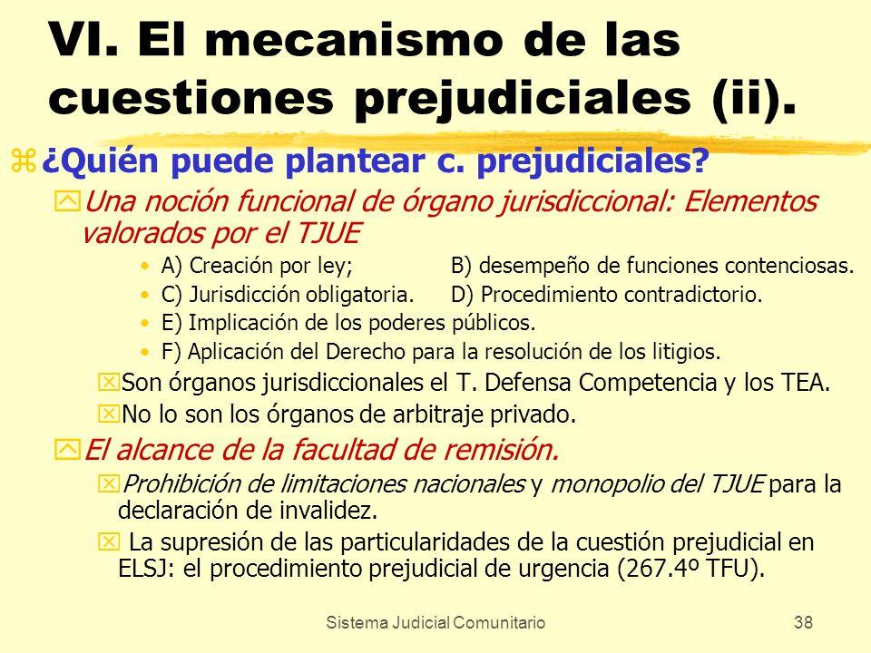 Sistema Judicial Comunitario38 VI. El mecanismo de las cuestiones prejudiciales (ii). z¿Quién puede plantear c. prejudiciales? yUna noción funcional d