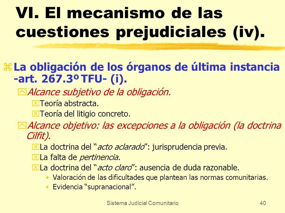 Sistema Judicial Comunitario40 VI. El mecanismo de las cuestiones prejudiciales (iv). zLa obligación de los órganos de última instancia -art. 267.3º T