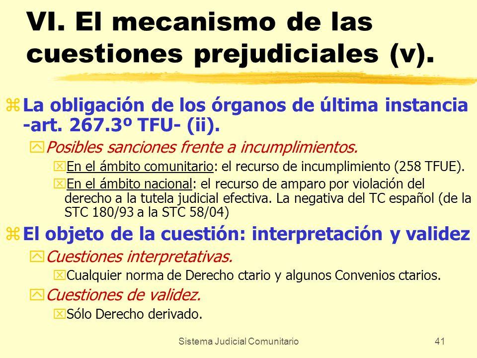 Sistema Judicial Comunitario41 VI. El mecanismo de las cuestiones prejudiciales (v). zLa obligación de los órganos de última instancia -art. 267.3º TF