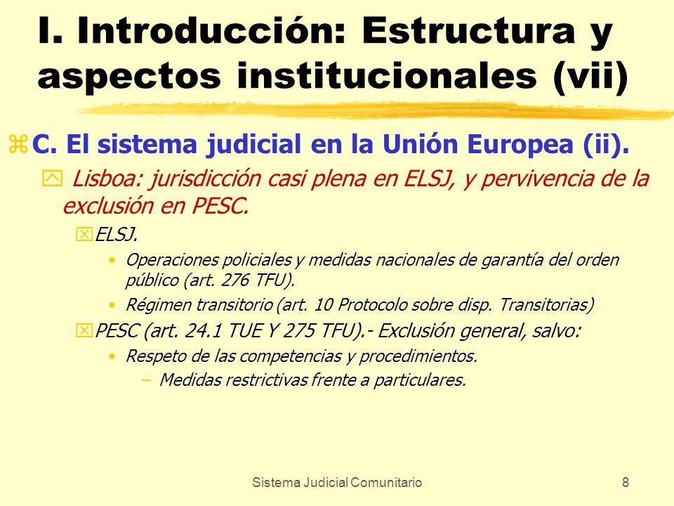 Sistema Judicial Comunitario8 I. Introducción: Estructura y aspectos institucionales (vii) zC. El sistema judicial en la Unión Europea (ii). y Lisboa: