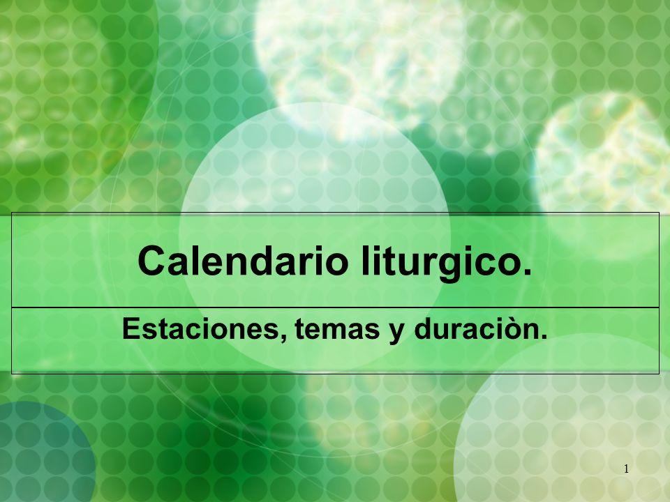 1 Calendario liturgico. Estaciones, temas y duraciòn.