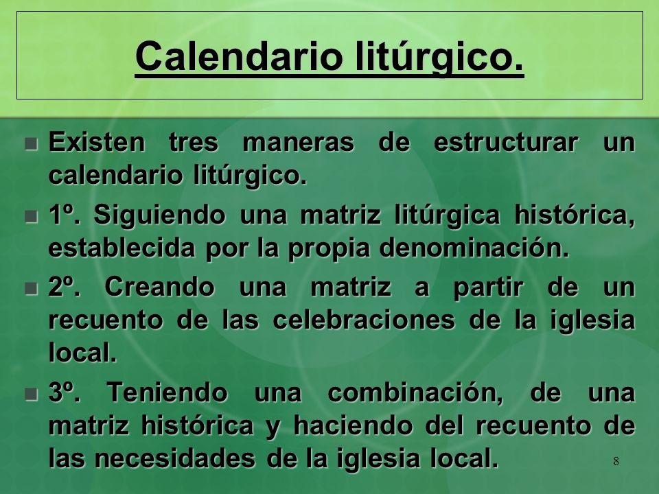 8 Calendario litúrgico. Existen tres maneras de estructurar un calendario litúrgico. Existen tres maneras de estructurar un calendario litúrgico. 1º.