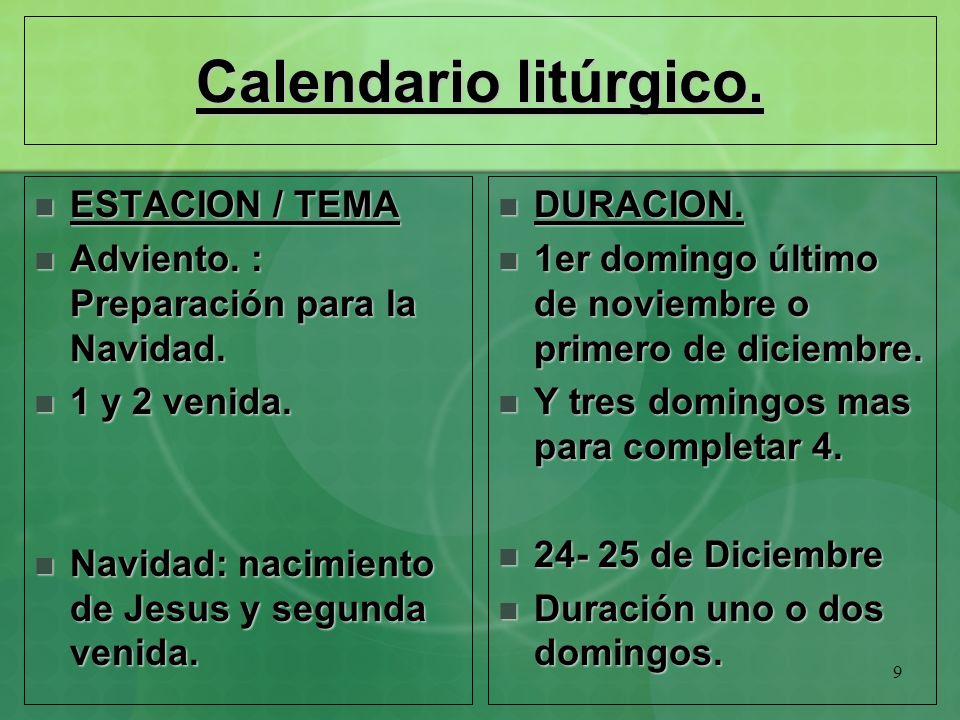 9 Calendario litúrgico. ESTACION / TEMA ESTACION / TEMA Adviento. : Preparación para la Navidad. Adviento. : Preparación para la Navidad. 1 y 2 venida