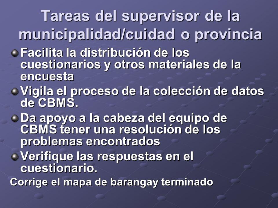 Facilita la distribución de los cuestionarios y otros materiales de la encuesta Vigila el proceso de la colección de datos de CBMS.