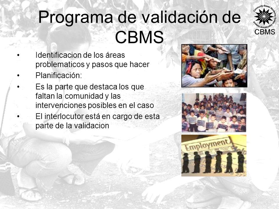 Programa de validación de CBMS Identificacion de los áreas problematicos y pasos que hacer Planificación: Es la parte que destaca los que faltan la comunidad y las intervenciones posibles en el caso El interlocutor está en cargo de esta parte de la validacion