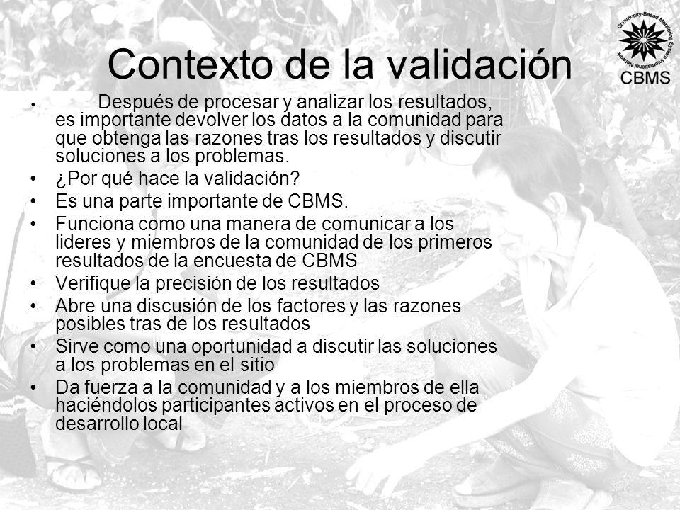 Contexto de la validación Después de procesar y analizar los resultados, es importante devolver los datos a la comunidad para que obtenga las razones tras los resultados y discutir soluciones a los problemas.