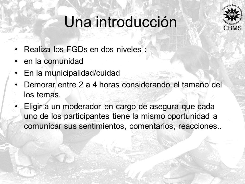 Una introducción Realiza los FGDs en dos niveles : en la comunidad En la municipalidad/cuidad Demorar entre 2 a 4 horas considerando el tamaño del los temas.