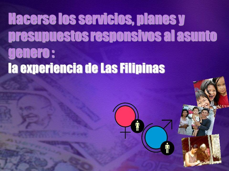 Hacerse los servicios, planes y presupuestos responsivos al asunto genero : la experiencia de Las Filipinas