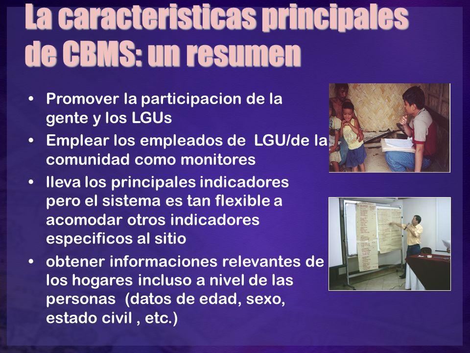 La caracteristicas principales de CBMS: un resumen Promover la participacion de la gente y los LGUs Emplear los empleados de LGU/de la comunidad como