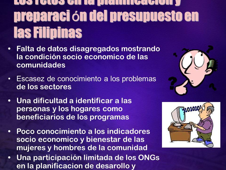 Los retos en la planificación y preparaci ó n del presupuesto en las Filipinas Falta de datos disagregados mostrando la condición socio economico de l