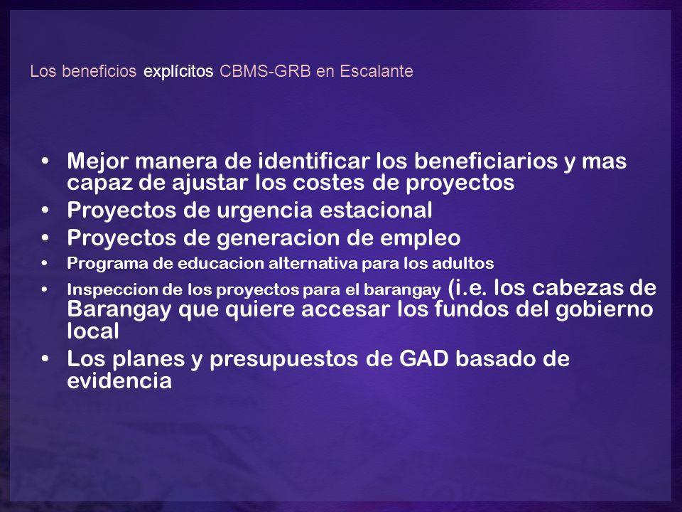 Los beneficios explícitos CBMS-GRB en Escalante Mejor manera de identificar los beneficiarios y mas capaz de ajustar los costes de proyectos Proyectos de urgencia estacional Proyectos de generacion de empleo Programa de educacion alternativa para los adultos Inspeccion de los proyectos para el barangay (i.e.