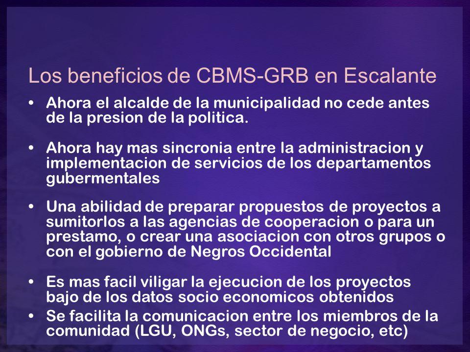 Los beneficios de CBMS-GRB en Escalante Ahora el alcalde de la municipalidad no cede antes de la presion de la politica. Ahora hay mas sincronia entre