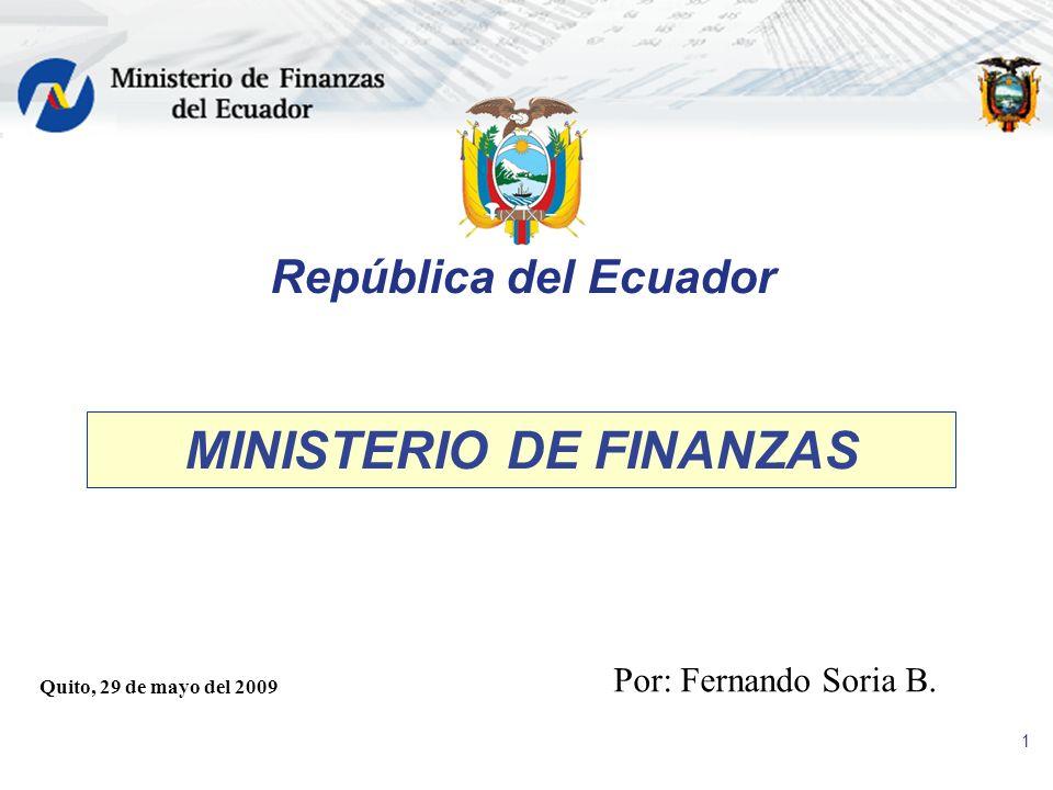 1 República del Ecuador MINISTERIO DE FINANZAS Quito, 29 de mayo del 2009 Por: Fernando Soria B.