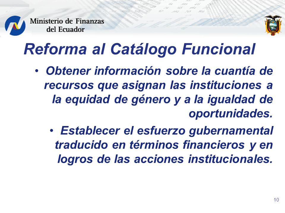 10 Reforma al Catálogo Funcional Obtener información sobre la cuantía de recursos que asignan las instituciones a la equidad de género y a la igualdad