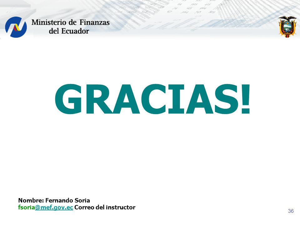 36 GRACIAS! Nombre: Fernando Soria fsoria@mef.gov.ec Correo del instructor@mef.gov.ec