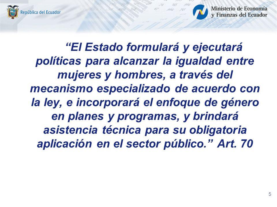 5 El Estado formulará y ejecutará políticas para alcanzar la igualdad entre mujeres y hombres, a través del mecanismo especializado de acuerdo con la