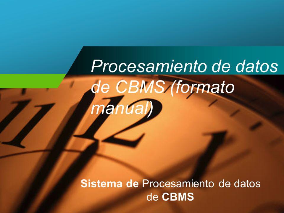 Procesamiento de datos de CBMS (formato manual) Sistema de Procesamiento de datos de CBMS