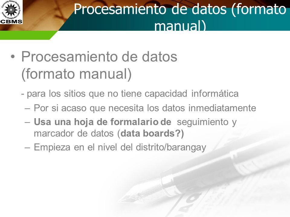 Procesamiento de datos (formato manual) - para los sitios que no tiene capacidad informática –Por si acaso que necesita los datos inmediatamente –Usa