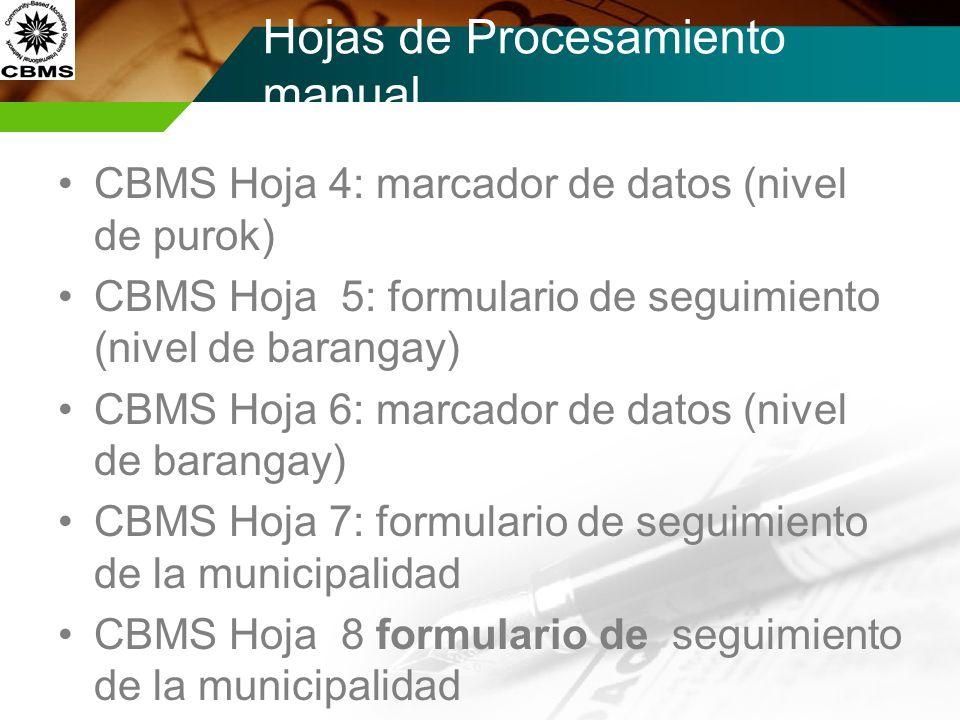 Hojas de Procesamiento manual CBMS Hoja 4: marcador de datos (nivel de purok) CBMS Hoja 5: formulario de seguimiento (nivel de barangay) CBMS Hoja 6: