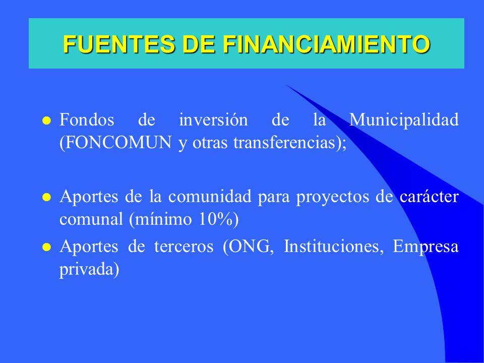 l Fondos de inversión de la Municipalidad (FONCOMUN y otras transferencias); l Aportes de la comunidad para proyectos de carácter comunal (mínimo 10%)