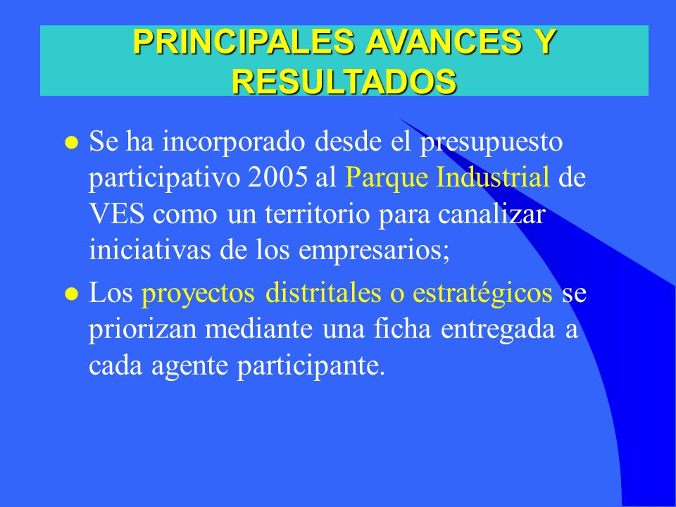 l Se ha incorporado desde el presupuesto participativo 2005 al Parque Industrial de VES como un territorio para canalizar iniciativas de los empresari