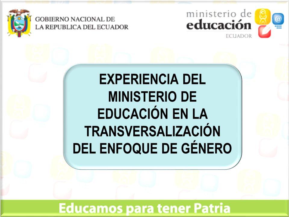 EXPERIENCIA DEL MINISTERIO DE EDUCACIÓN EN LA TRANSVERSALIZACIÓN DEL ENFOQUE DE GÉNERO