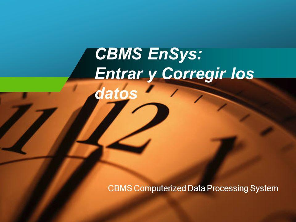 CBMS EnSys: Entrar y Corregir los datos CBMS Computerized Data Processing System