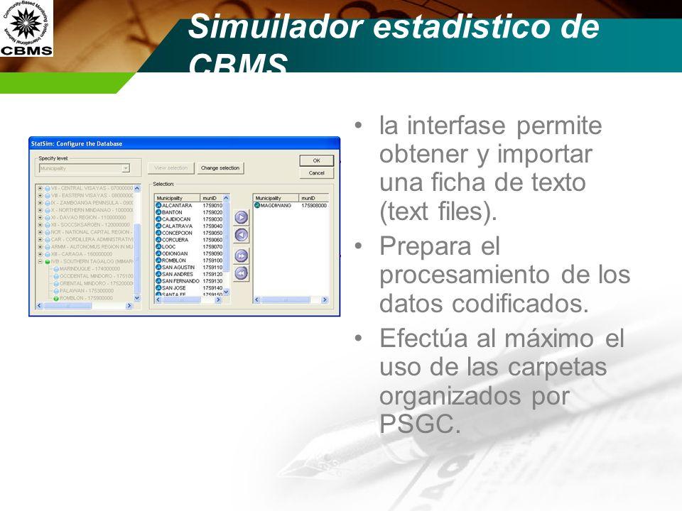 Simuilador estadistico de CBMS la interfase permite obtener y importar una ficha de texto (text files). Prepara el procesamiento de los datos codifica