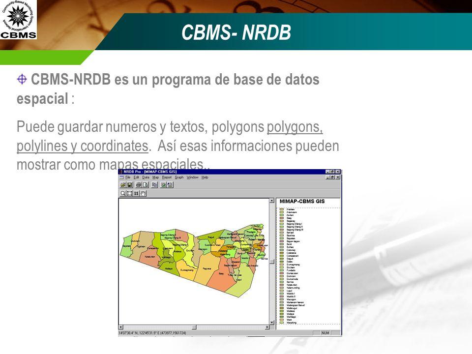 CBMS- NRDB CBMS-NRDB es un programa de base de datos espacial : Puede guardar numeros y textos, polygons polygons, polylines y coordinates. Así esas i