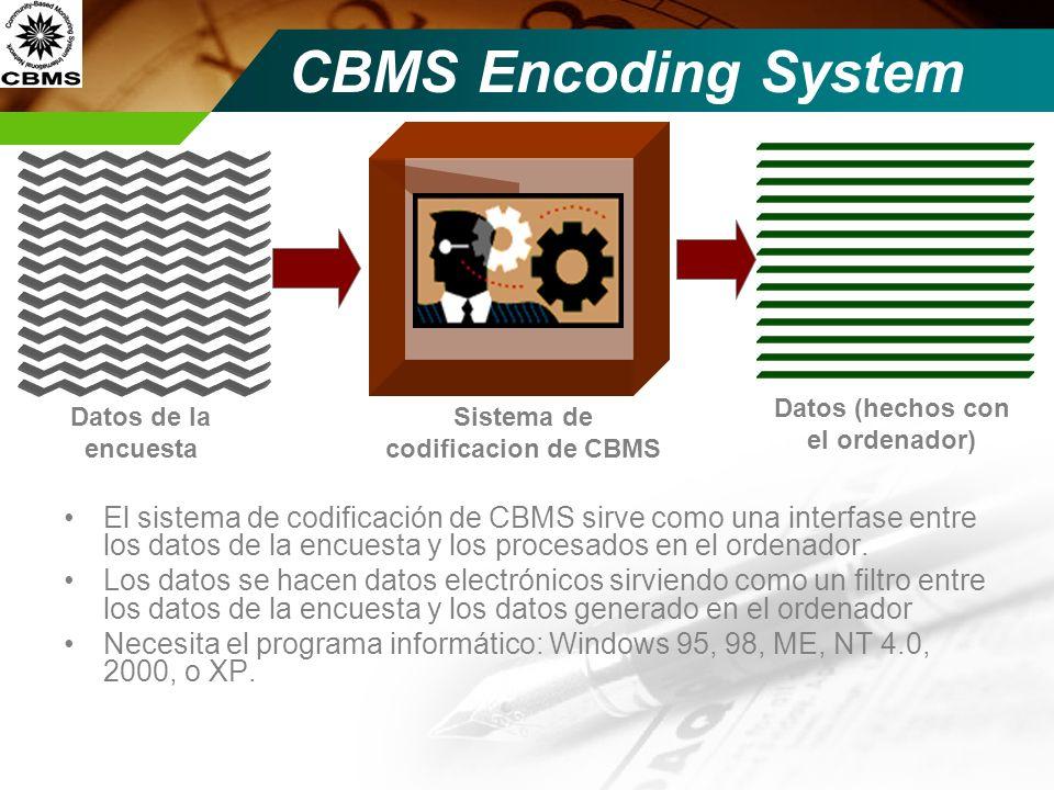 Sistema de codificacion de CBMS CBMS Encoding System El sistema de codificación de CBMS sirve como una interfase entre los datos de la encuesta y los