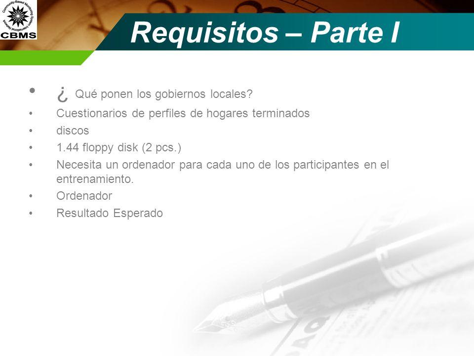 Requisitos – Parte I ¿ Qué ponen los gobiernos locales? Cuestionarios de perfiles de hogares terminados discos 1.44 floppy disk (2 pcs.) Necesita un o