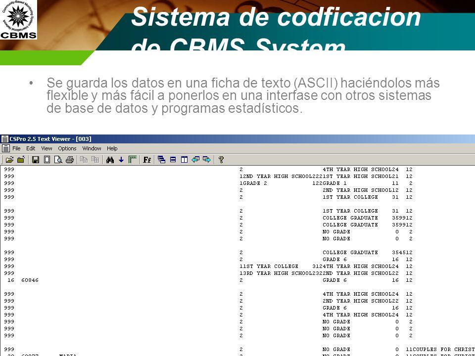 Sistema de codficacion de CBMS System Se guarda los datos en una ficha de texto (ASCII) haciéndolos más flexible y más fácil a ponerlos en una interfa