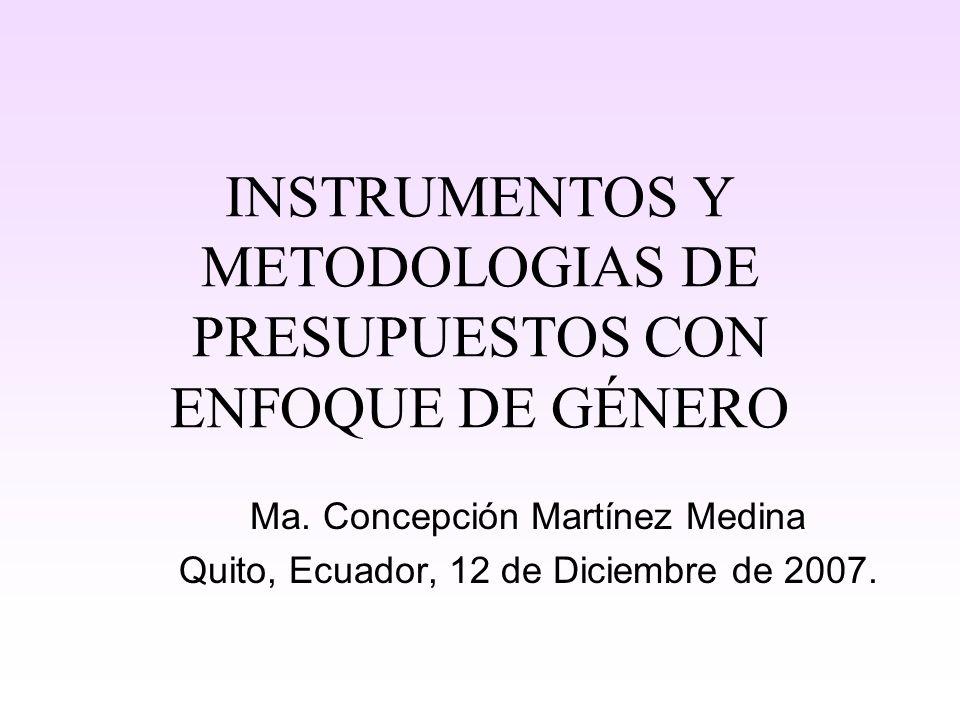 INSTRUMENTOS Y METODOLOGIAS DE PRESUPUESTOS CON ENFOQUE DE GÉNERO Ma. Concepción Martínez Medina Quito, Ecuador, 12 de Diciembre de 2007.