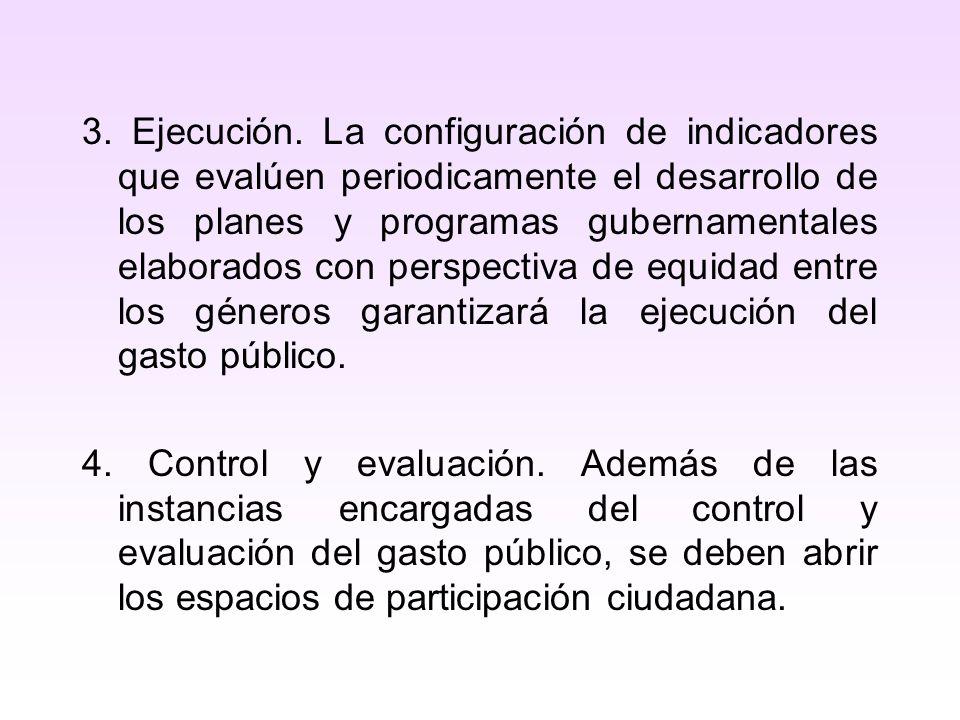 3. Ejecución. La configuración de indicadores que evalúen periodicamente el desarrollo de los planes y programas gubernamentales elaborados con perspe