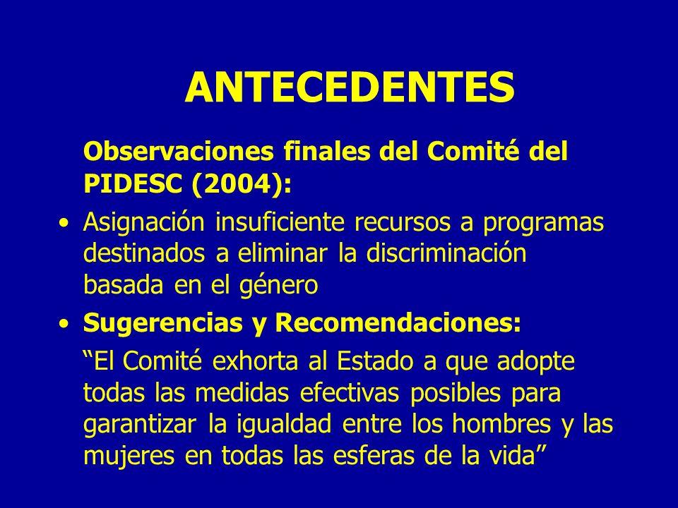 ANTECEDENTES Las observaciones finales del Comité de la CEDAW, (julio de 2003) recomiendan al Estado Ecuatoriano diseñar e implementar una política integral de institucionalización del enfoque de género