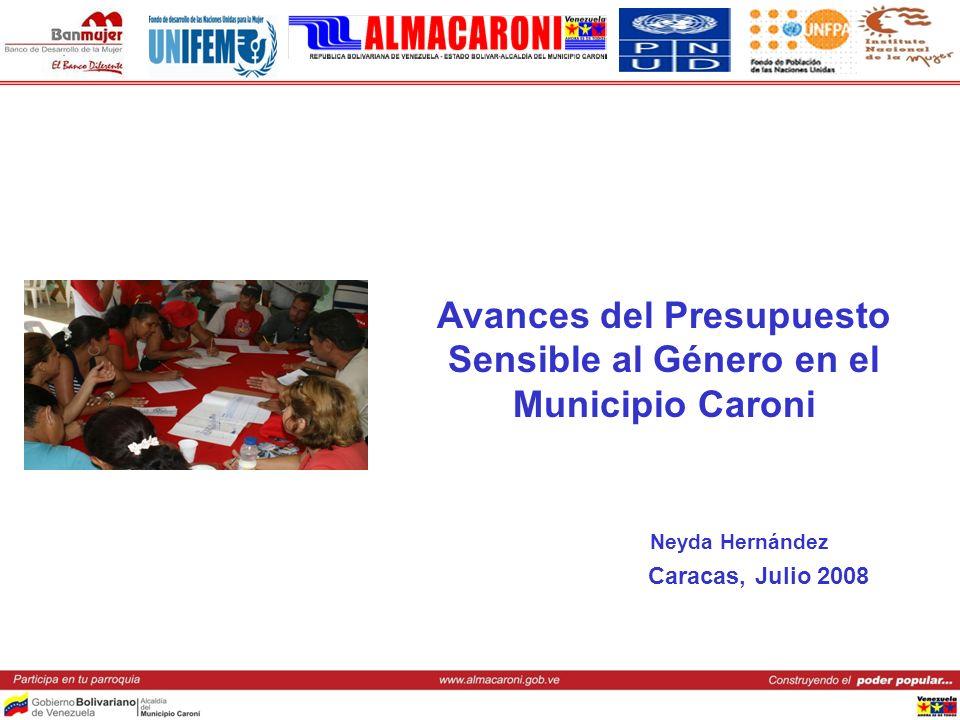 Avances del Presupuesto Sensible al Género en el Municipio Caroni Neyda Hernández Caracas, Julio 2008